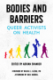 Artwork for Bodies and Barriers: Queer Activists on Health
