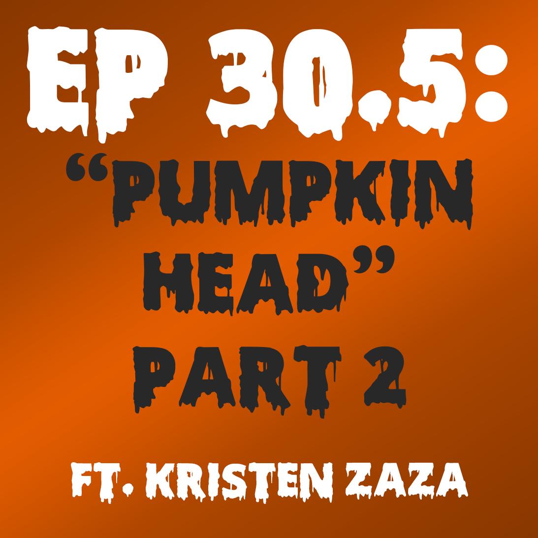 "Ep. 30.5 - ""Pumpkin Head"" Part 2 (Sleepy Hollow) ft. Kristen Zaza"