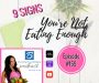 Artwork for Episode #159: 9 Signs You're Not Eating Enough