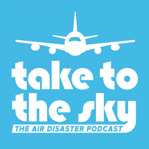 Take to the Sky: the Air Disaster Podcast