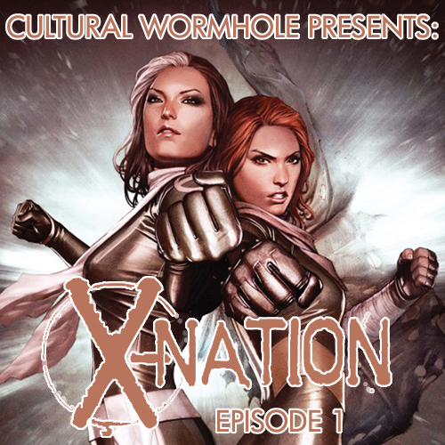 Cultural Wormhole Presents: X-Nation Episode 1