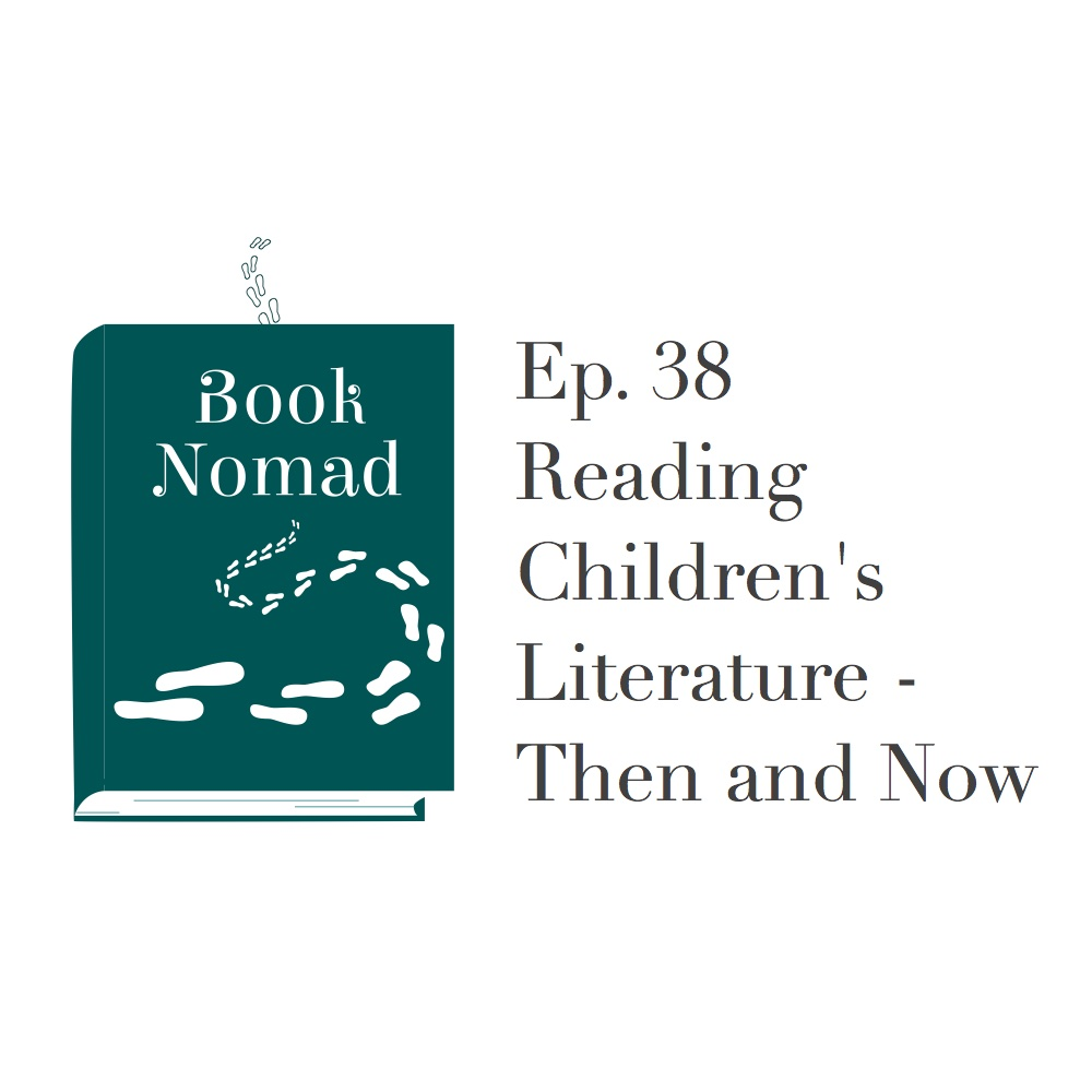 Ep. 38. Reading Children's Literature - Then and Now