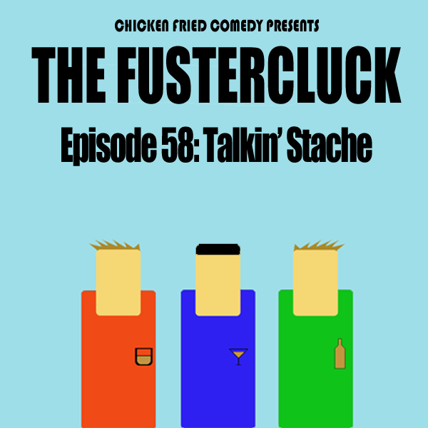 The Fustercluck Ep 58: Talkin' Stache