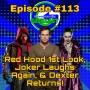 Artwork for Ep #113: Red Hood 1st Look, the Joker Laughs again, and Dexter Returns!