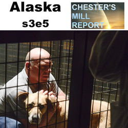 Artwork for s3e5 Alaska - Chester's Mill Report: The Under the Dome Podcast