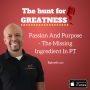Artwork for Episode 312: Passion And Purpose - The Missing Ingredient In PT