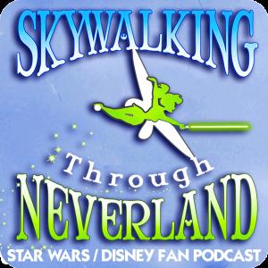 Skywalking Through Neverland: A Star Wars / Disney Fan Podcast