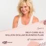 Artwork for 010 Self-Care as a Million-Dollar Business Plan with Susan Hyatt