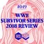 Artwork for #049: WWE Survivor Series 2018 Review
