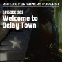 Artwork for Episode 202 - Welcome to Delay Town