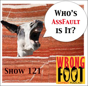 EP121--Who's AssFault Is It?