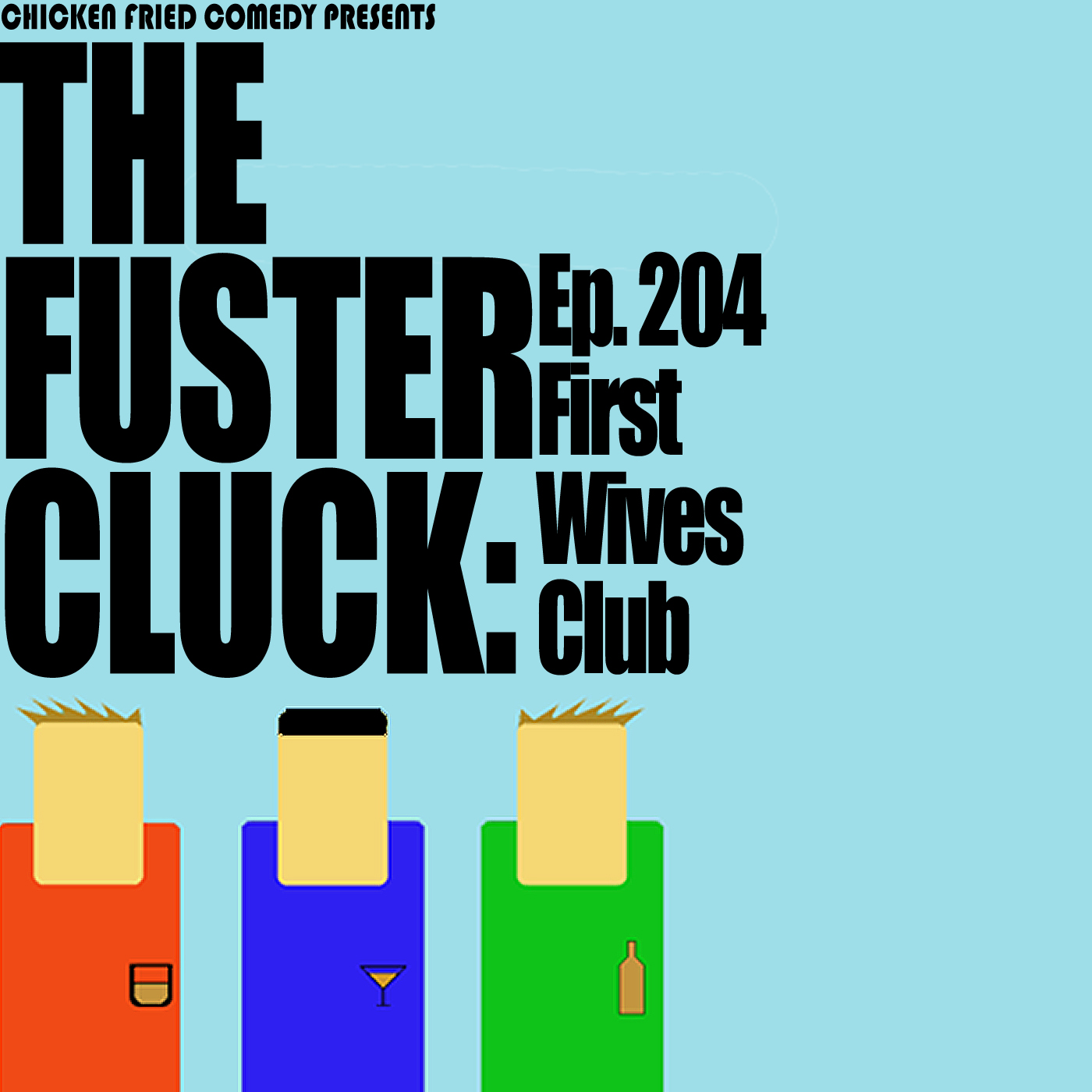 The Fustercluck Ep 204: First Wives Club