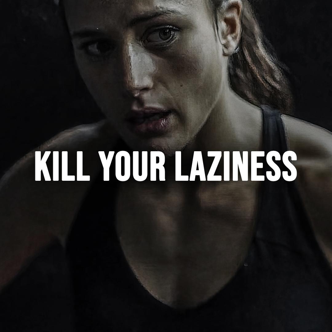 KILL YOUR LAZINESS