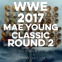 Artwork for WWE 2017 May Young Classic Round 2