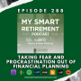 Artwork for Ep 288: Taking Fear and Procrastination Out of Financial Planning