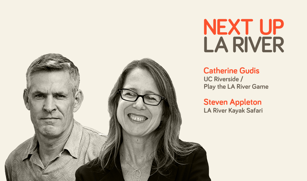 'Next Up: The LA River' Mini-Session #3 with Steven Appleton and Catherine Gudis