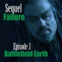 Artwork for Sequel Failure Episode 3 - Battlefield Earth