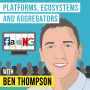 Artwork for Ben Thompson – Platforms, Ecosystems, and Aggregators - [Invest Like the Best, EP.176]
