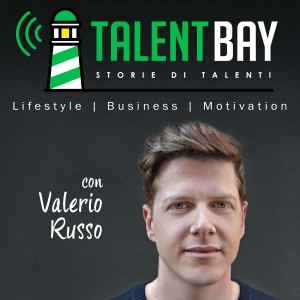 Talent Bay - Storie di Talenti: Lifestyle | Business | Motivazione