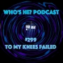Artwork for Who's He? Podcast #299 To my knees failed