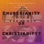 Artwork for Churchianity or Christianity?
