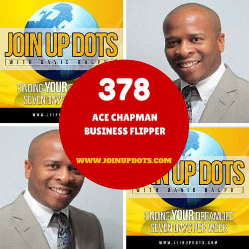 Podcast 378: Ace Chapman: An Entrepreneur Teaching The World To Sell & Buy Businesses