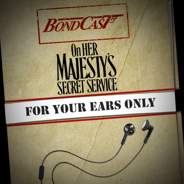 Bondcast: For Your Ears Only: On Her Majesty's Secret Service