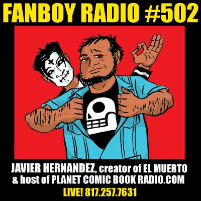 Fanboy Radio #502 - Javier Hernandez w/ Jim Lujan