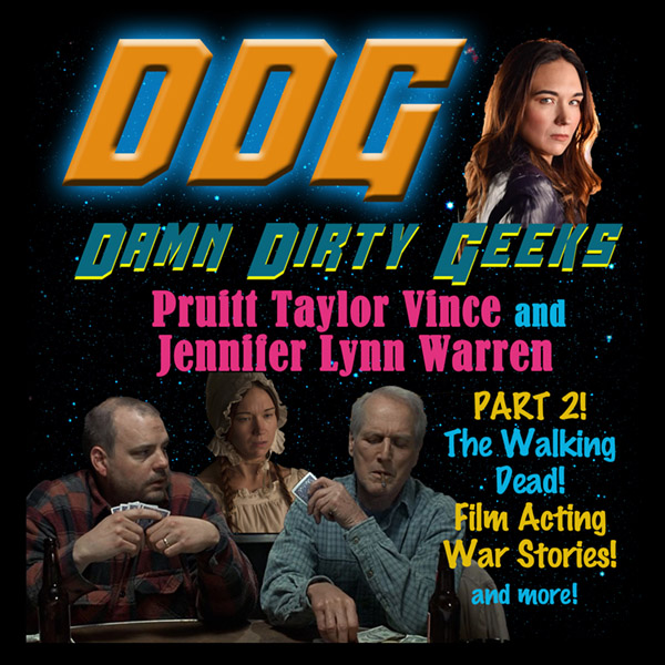 The Damn Dirty Geeks present Part 2 of our podcast interviews with Pruitt Taylor Vince and Jennifer Lynn Warren