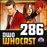 DWO WhoCast - #286 - Doctor Who Podcast