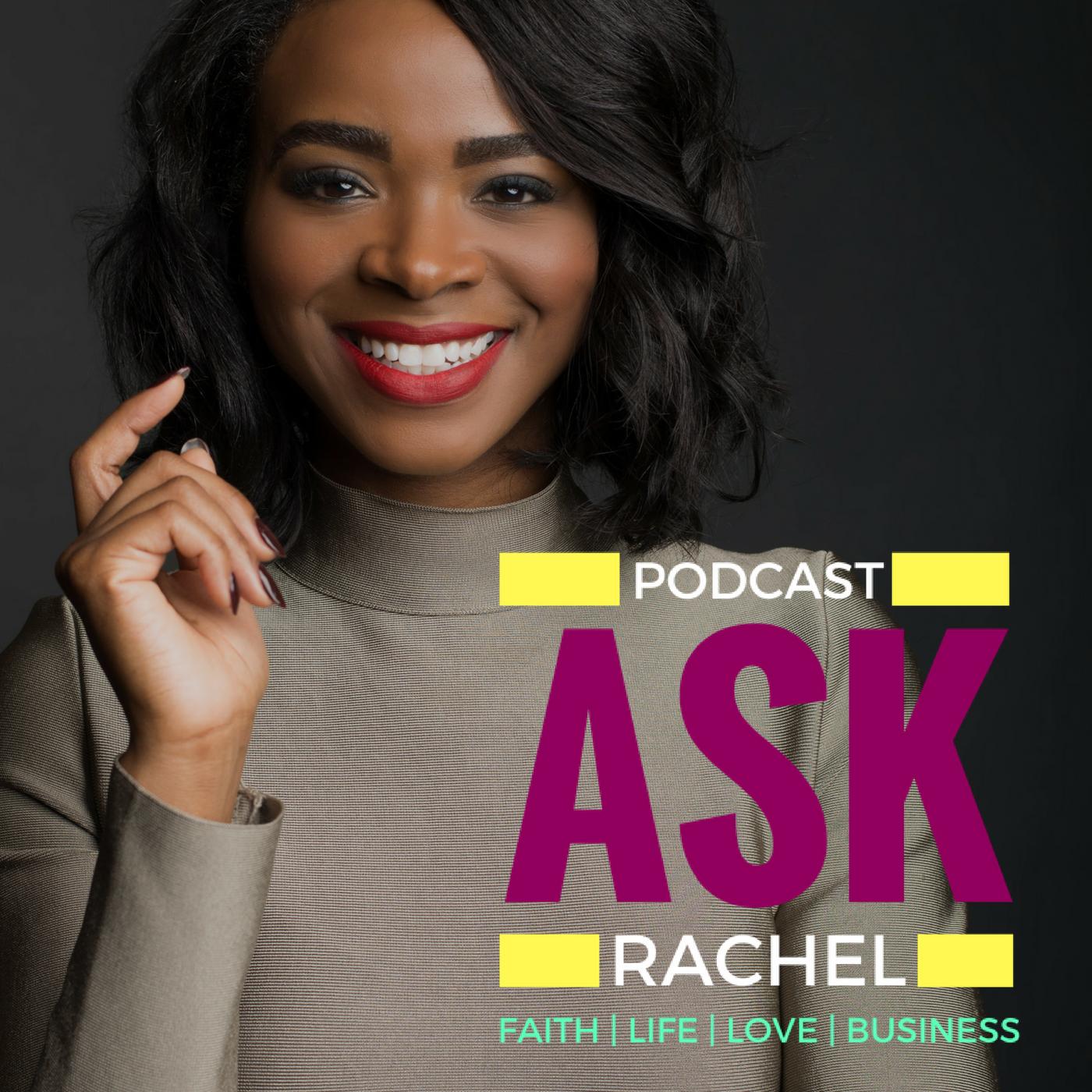 Ask Rachel Podcast: All About Faith, Life, Love & Business show art