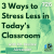 3 Ways to Stress Less in Today's Classroom show art