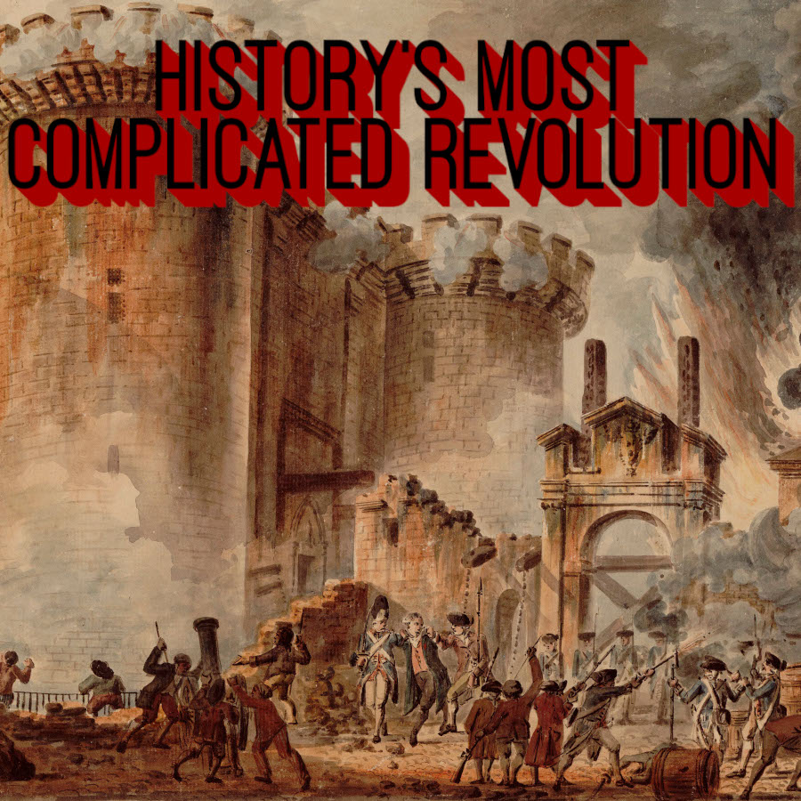 Artwork for 14. History's Most Complicated Revolution (ft. Gary from The French History Podcast)
