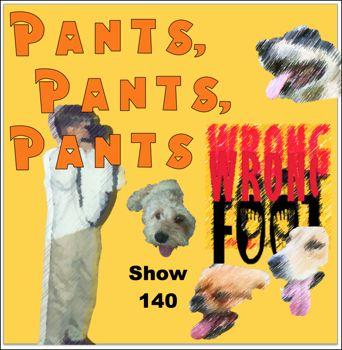 EP140--Pants, Pants, Pants