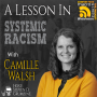 Artwork for A Lesson in Systemic Racism with Camille Walsh