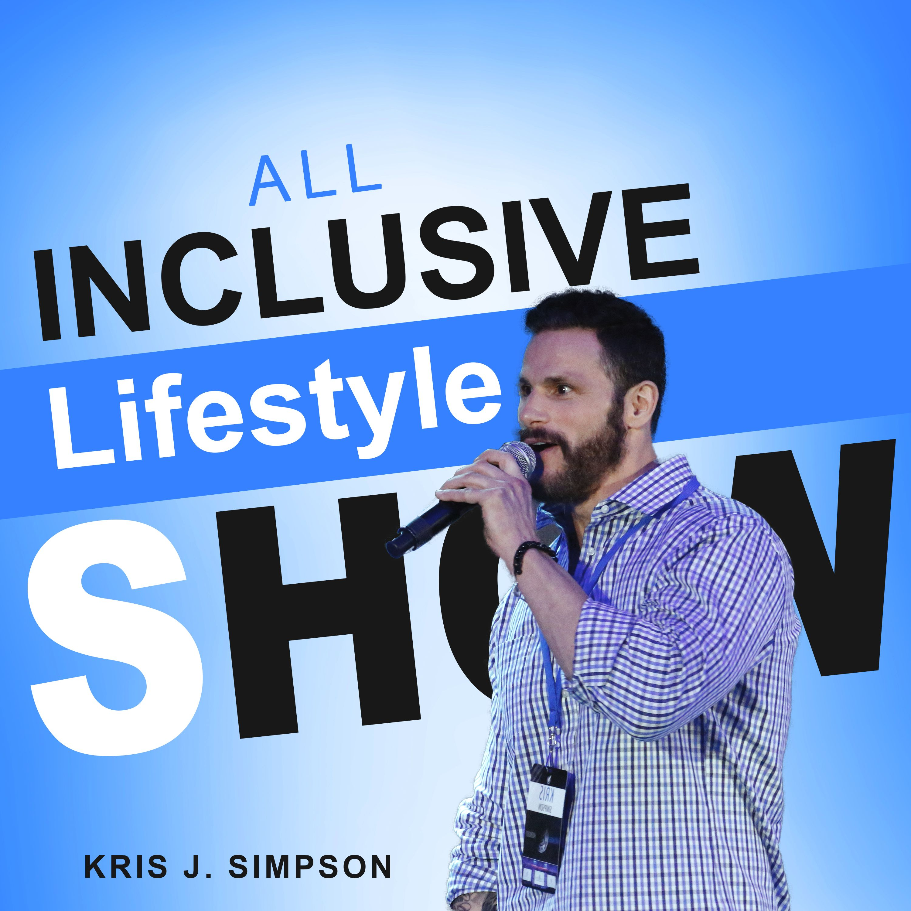The All Inclusive Lifestyle Show with Kris J. Simpson show art