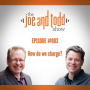 Artwork for 003. How Do We Charge? || The Joe and Todd Show Podcast