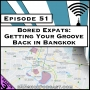 Artwork for Bored Expats: Getting Your Groove Back in Bangkok [Season 3, Episode 51]