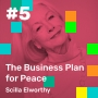 Artwork for 005 The Business Plan for Peace, with Scilla Elworthy