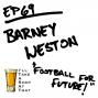 Artwork for EP 69 - Barney Weston: Football For Future