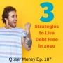 Artwork for 3 Strategies to Live Debt Free in 2020 - Queer Money Ep. 187