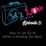 Artwork for SET 2 LOVE (Ep. 03): How to Let Go of What is Holding You Back