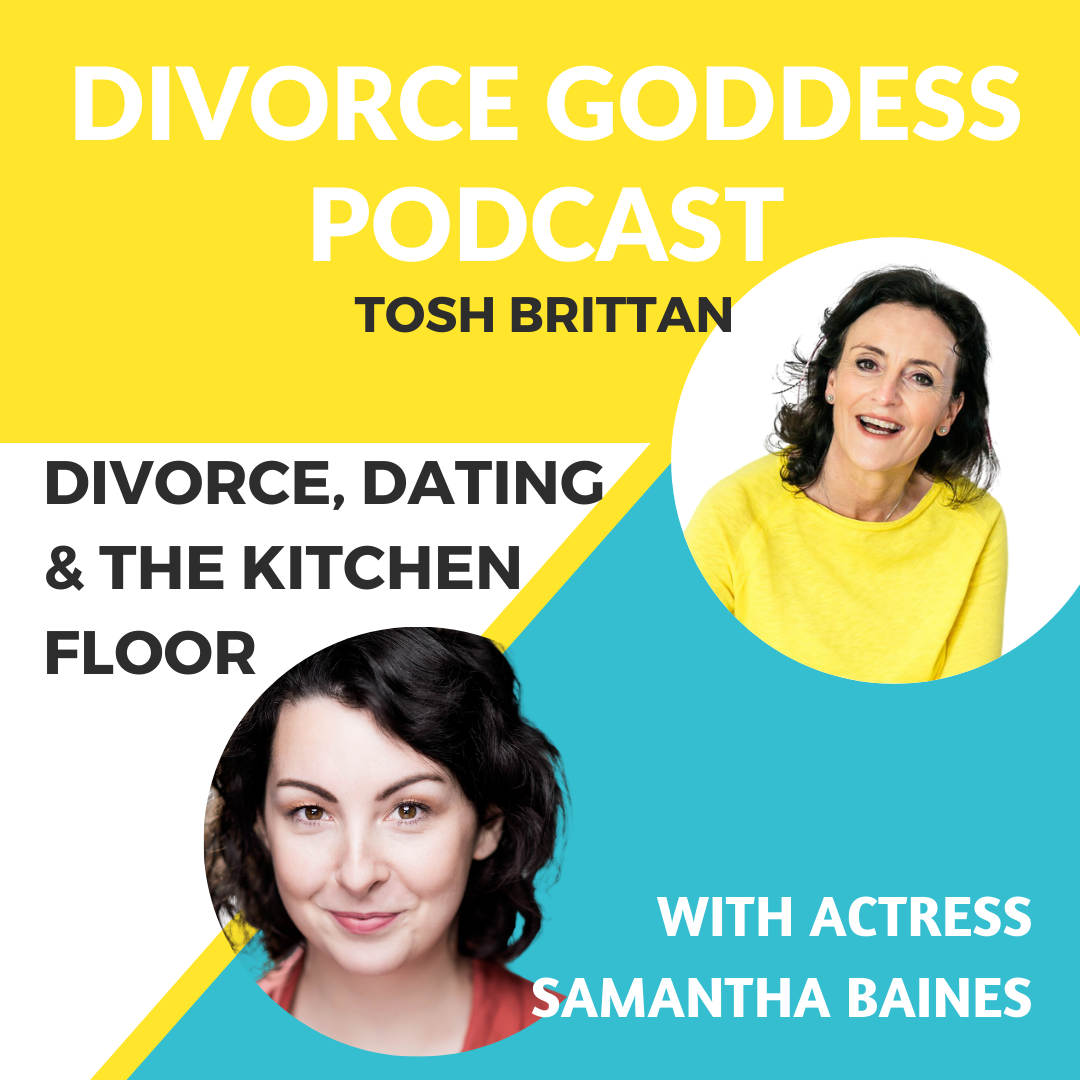 Divorce Goddess Podcast - Divorce, Dating and the Kitchen Floor with Samantha Baines
