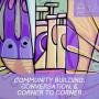 Artwork for #12- Community Building, Conversation & Corner to Corner