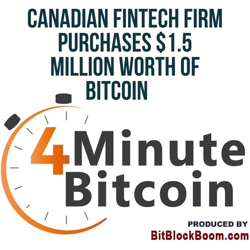 Canadian Fintech Firm Purchases $1.5 Million Worth of Bitcoin