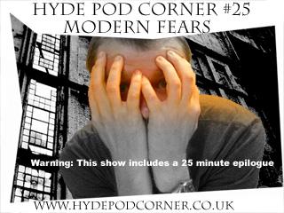 Hyde Pod Corner #25 - Modern Fears