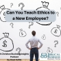 Artwork for Can You Teach Ethics to an Employee?