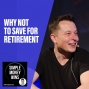 Artwork for E104 Why NOT to Save for Retirement