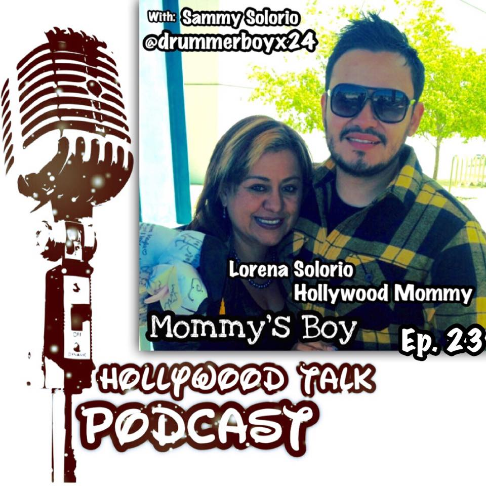 #23 Hollywood Talk with Sammy Solorio - Mommy's Boy - Lorena Solorio