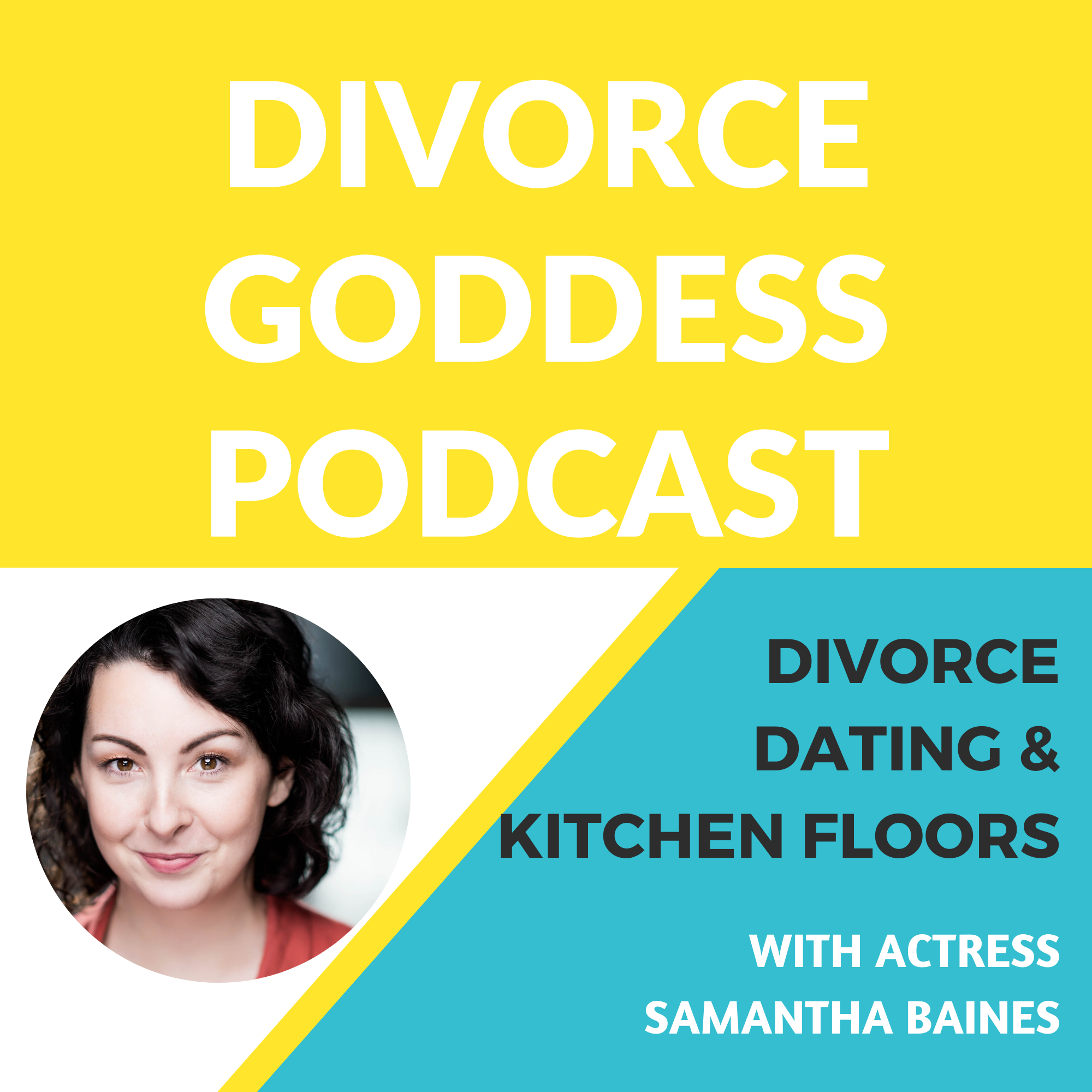 Divorce Goddess Podcast - Divorce, Dating & the Kitchen Floor with Samantha Baines